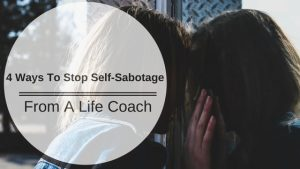 4-Ways-To-Stop-Self-Sabotage-From-A-Life-Coach